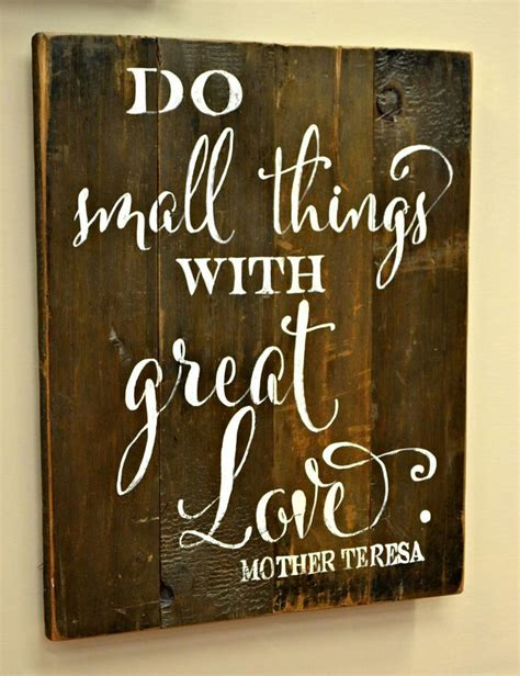 Do small things with great love! | Sign quotes, Wood signs