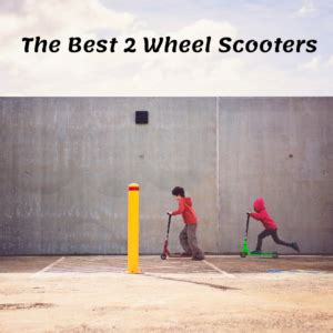 2 Wheels Scooters - Best Scooters For Kids